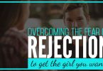 You can overcome the fear of rejection and get the girl you want.