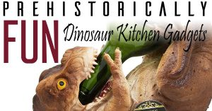 Prehistorically Fun Dinosaur Kitchen Gadgets & Accessories For The Dinosaur Lover In All Of Us