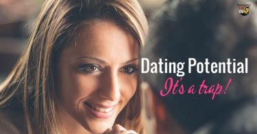 Here's why dating a partner's potential is a recipe for disaster.