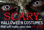 These ideas for scary Halloween costumes will make your skin crawl.